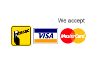 We accept: Interac, Visa, Master Card
